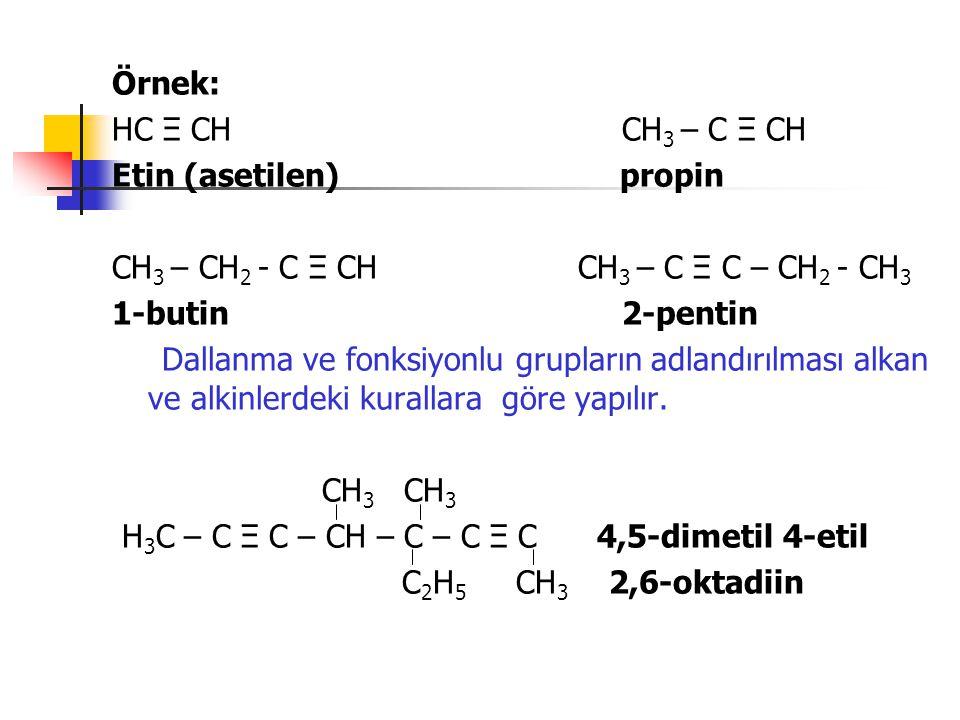 Örnek: HC Ξ CH CH3 – C Ξ CH. Etin (asetilen) propin.