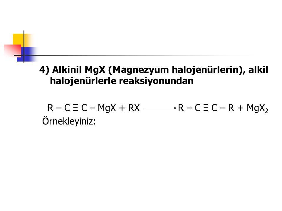 4) Alkinil MgX (Magnezyum halojenürlerin), alkil halojenürlerle reaksiyonundan