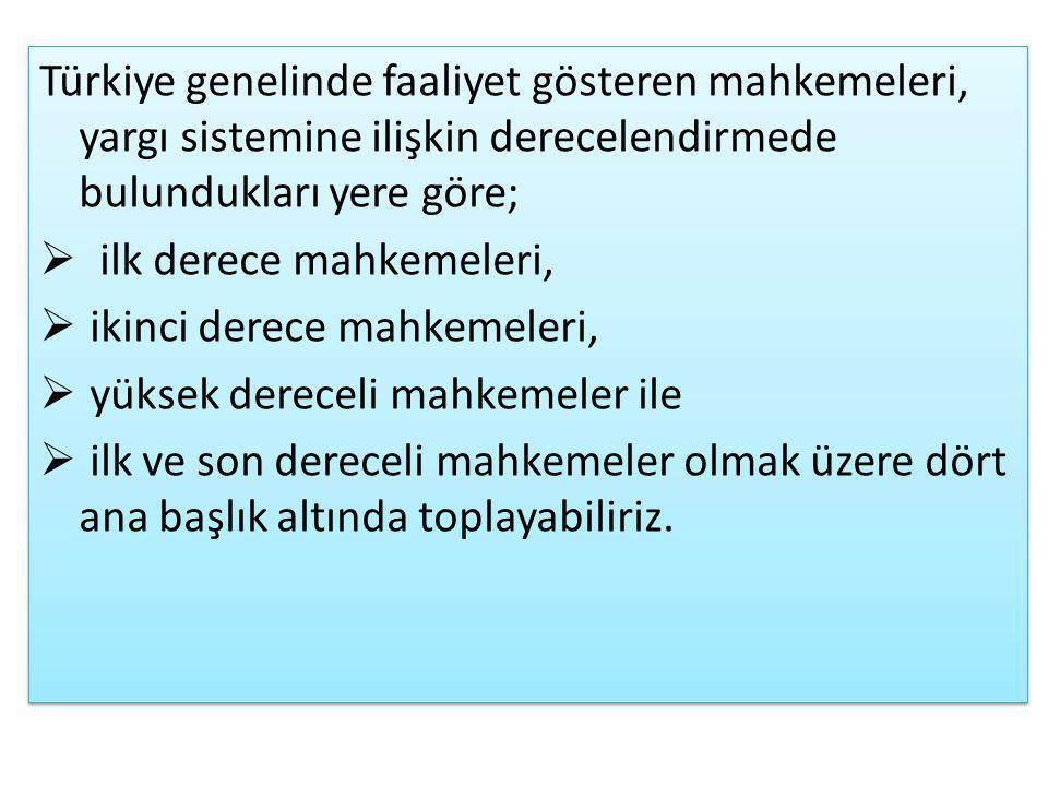 Türkiye genelinde faaliyet gösteren mahkemeleri, yargı sistemine ilişkin derecelendirmede bulundukları yere göre;
