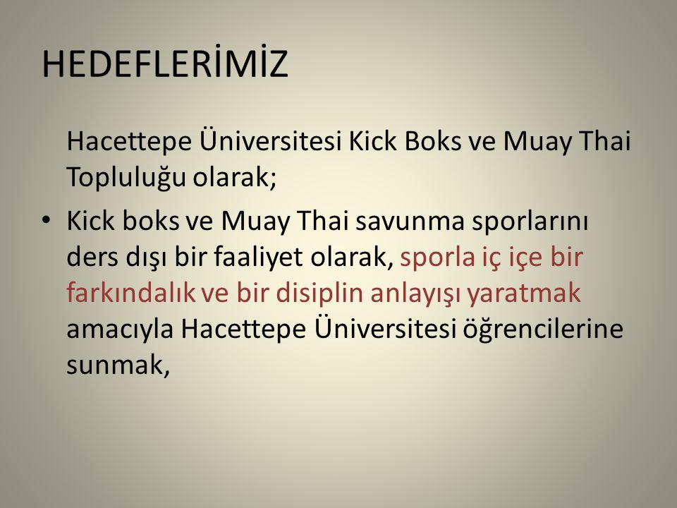 HEDEFLERİMİZ Hacettepe Üniversitesi Kick Boks ve Muay Thai Topluluğu olarak;