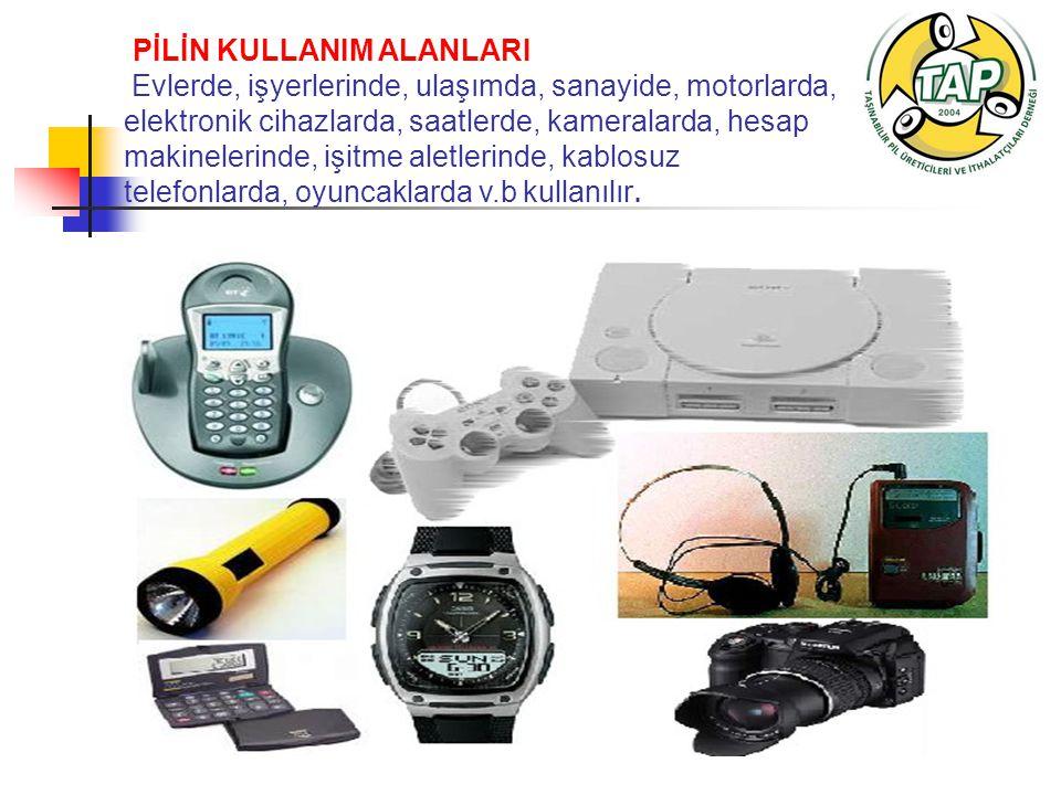 PİLİN KULLANIM ALANLARI Evlerde, işyerlerinde, ulaşımda, sanayide, motorlarda, elektronik cihazlarda, saatlerde, kameralarda, hesap makinelerinde, işitme aletlerinde, kablosuz telefonlarda, oyuncaklarda v.b kullanılır.