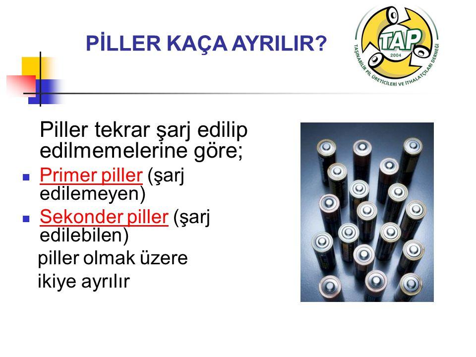 Piller tekrar şarj edilip edilmemelerine göre;