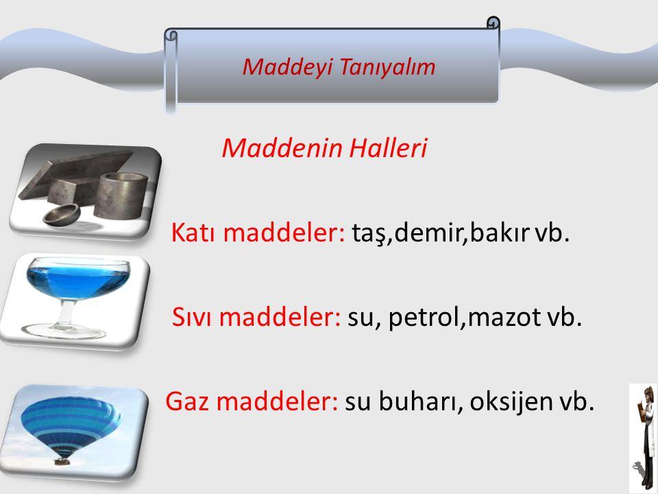 Katı maddeler: taş,demir,bakır vb. Sıvı maddeler: su, petrol,mazot vb.