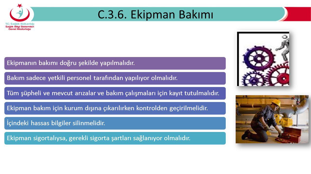 C.3.6. Ekipman Bakımı Ekipmanın bakımı doğru şekilde yapılmalıdır.
