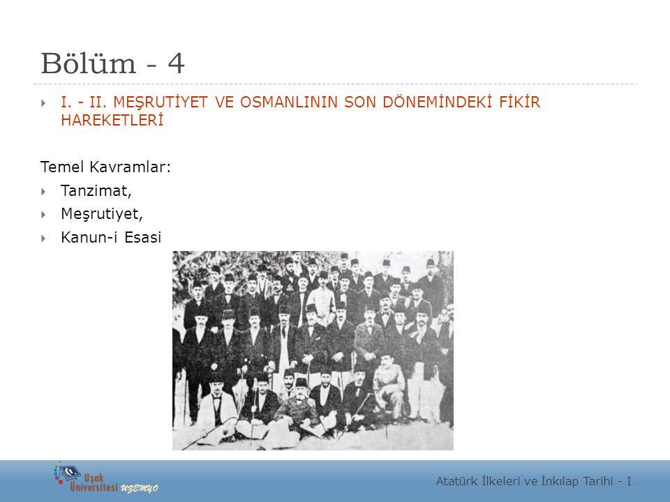 Bölüm - 4 I. - II. MEŞRUTİYET VE OSMANLININ SON DÖNEMİNDEKİ FİKİR HAREKETLERİ. Temel Kavramlar: Tanzimat,