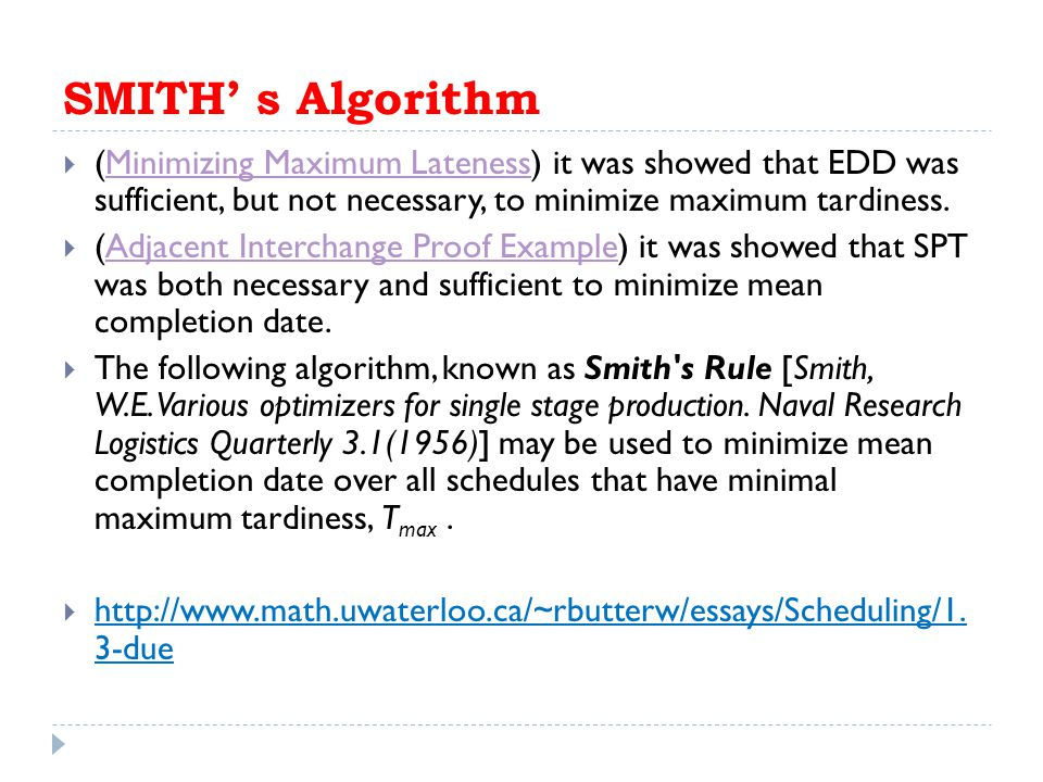 SMITH' s Algorithm (Minimizing Maximum Lateness) it was showed that EDD was sufficient, but not necessary, to minimize maximum tardiness.