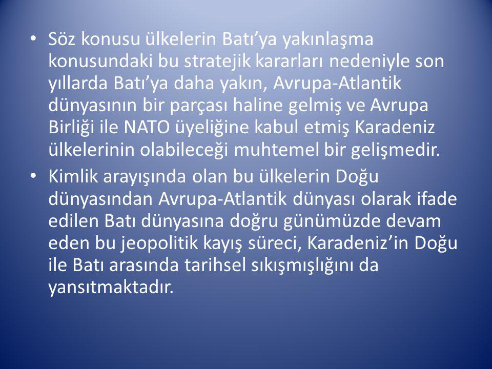 Söz konusu ülkelerin Batı'ya yakınlaşma konusundaki bu stratejik kararları nedeniyle son yıllarda Batı'ya daha yakın, Avrupa-Atlantik dünyasının bir parçası haline gelmiş ve Avrupa Birliği ile NATO üyeliğine kabul etmiş Karadeniz ülkelerinin olabileceği muhtemel bir gelişmedir.