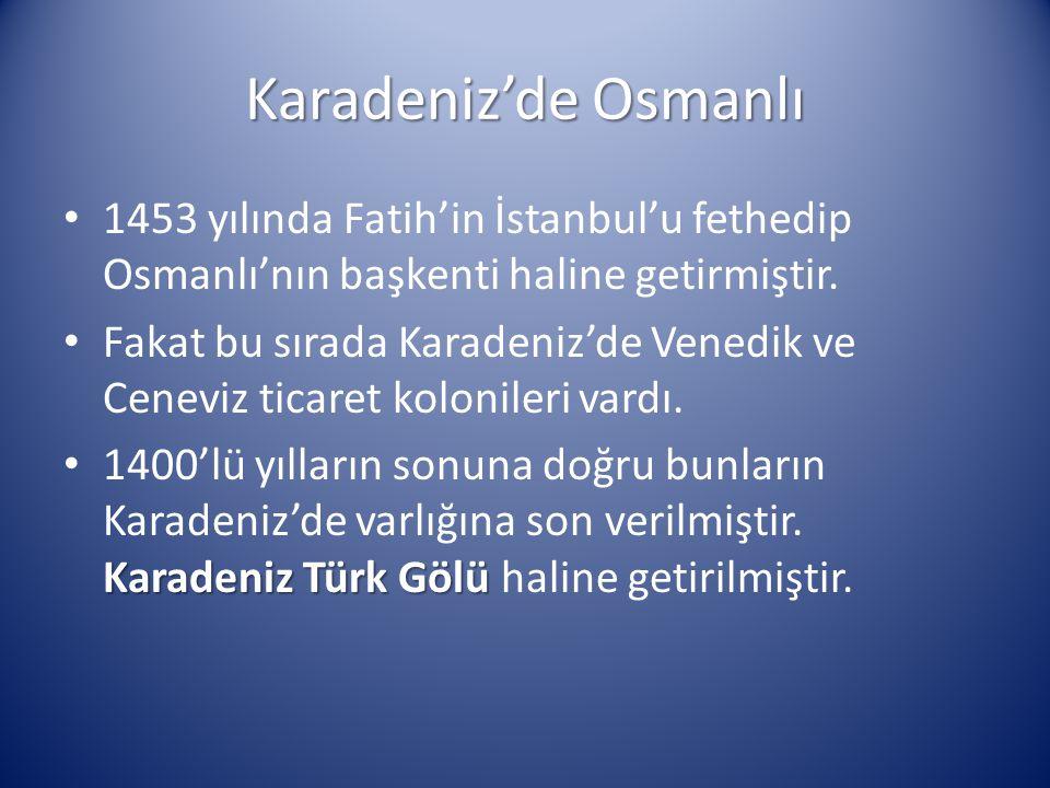 Karadeniz'de Osmanlı 1453 yılında Fatih'in İstanbul'u fethedip Osmanlı'nın başkenti haline getirmiştir.