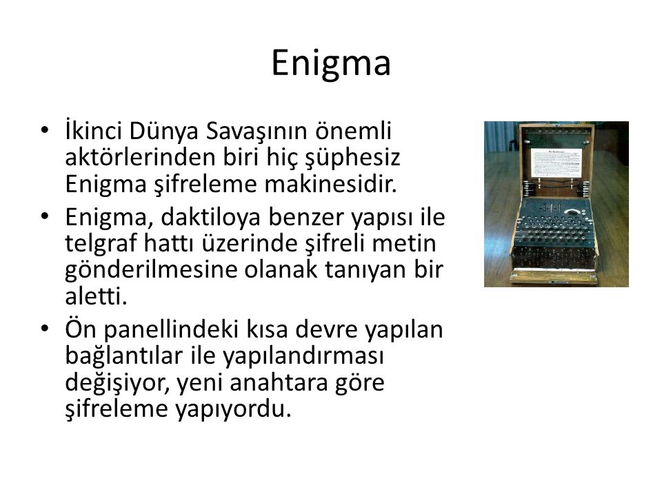Enigma İkinci Dünya Savaşının önemli aktörlerinden biri hiç şüphesiz Enigma şifreleme makinesidir.