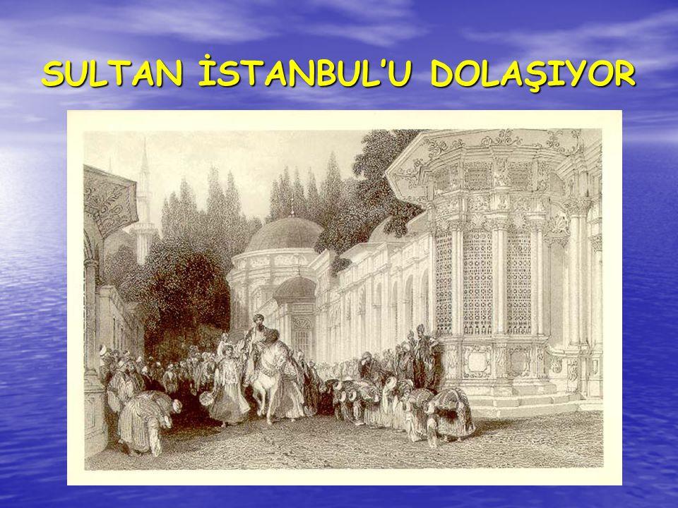 SULTAN İSTANBUL'U DOLAŞIYOR