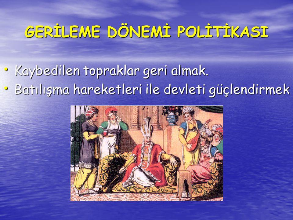 GERİLEME DÖNEMİ POLİTİKASI