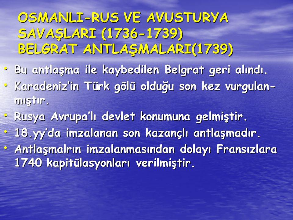 OSMANLI-RUS VE AVUSTURYA SAVAŞLARI (1736-1739) BELGRAT ANTLAŞMALARI(1739)