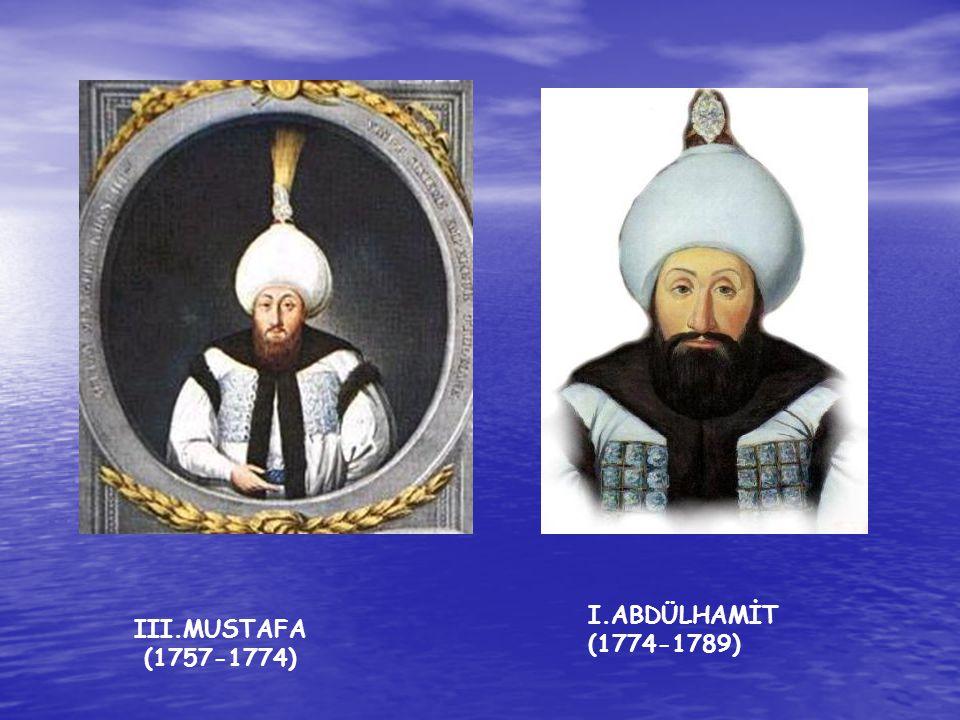 I.ABDÜLHAMİT (1774-1789) III.MUSTAFA (1757-1774)