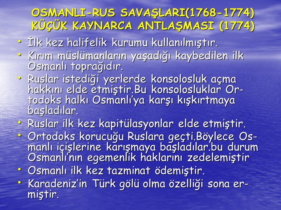 OSMANLI-RUS SAVAŞLARI(1768-1774) KÜÇÜK KAYNARCA ANTLAŞMASI (1774)