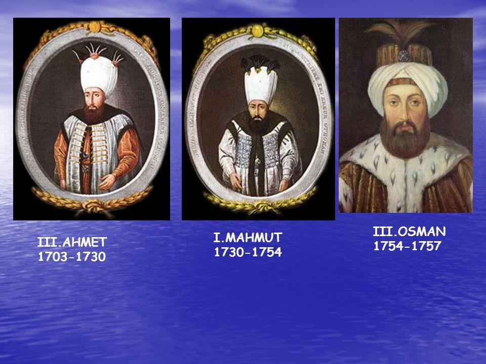 III.OSMAN 1754-1757 I.MAHMUT 1730-1754 III.AHMET 1703-1730