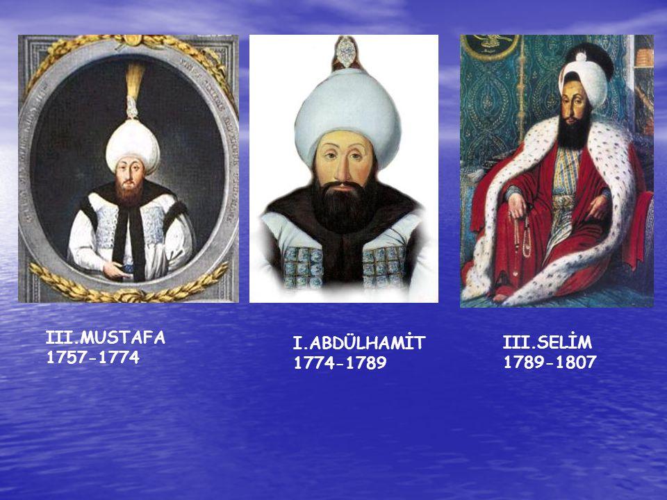 III.MUSTAFA 1757-1774 I.ABDÜLHAMİT 1774-1789 III.SELİM 1789-1807