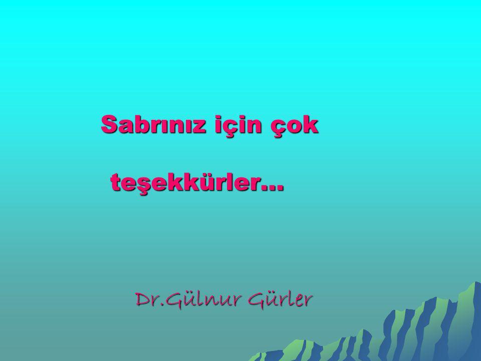 Sabrınız için çok teşekkürler… Dr.Gülnur Gürler