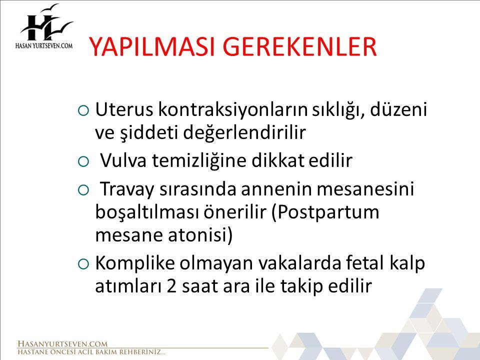 YAPILMASI GEREKENLER Uterus kontraksiyonların sıklığı, düzeni ve şiddeti değerlendirilir. Vulva temizliğine dikkat edilir.