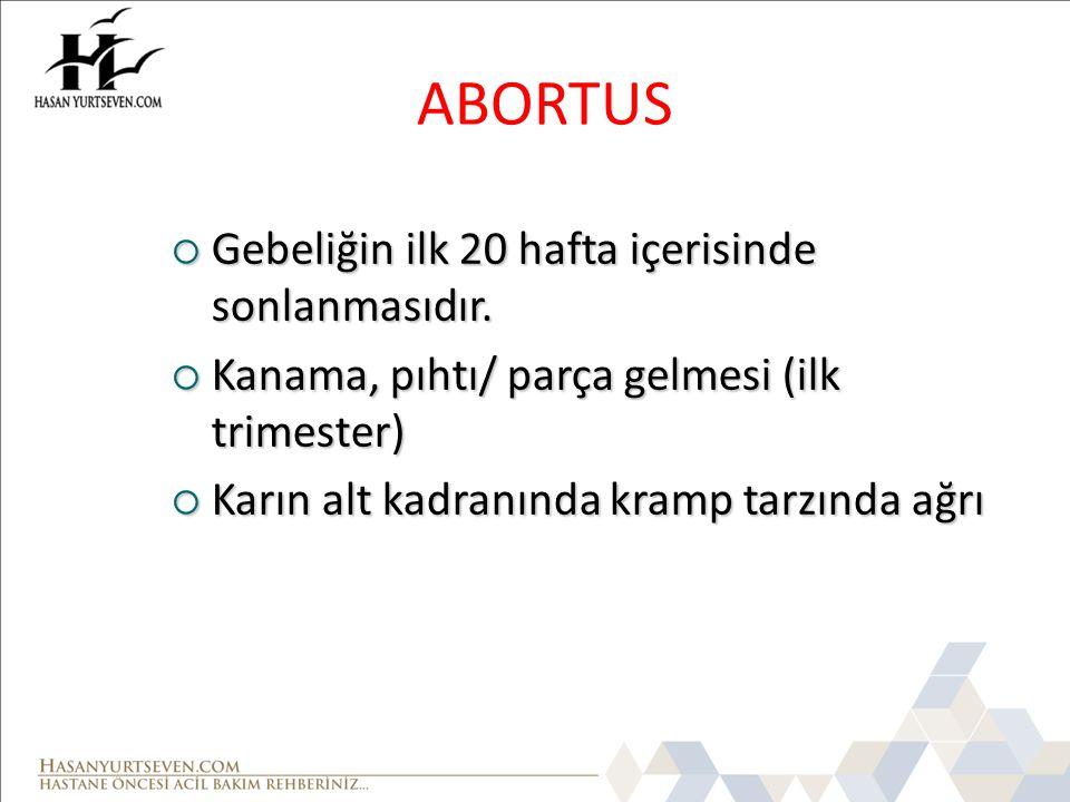 ABORTUS Gebeliğin ilk 20 hafta içerisinde sonlanmasıdır.