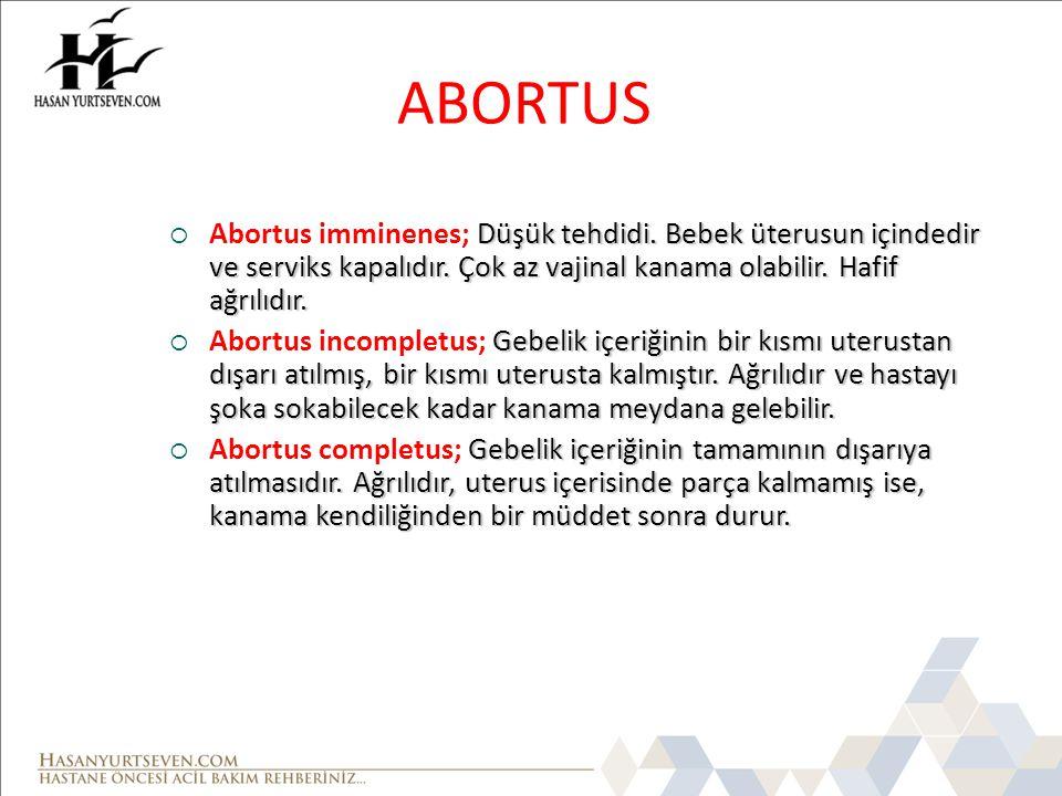 ABORTUS Abortus imminenes; Düşük tehdidi. Bebek üterusun içindedir ve serviks kapalıdır. Çok az vajinal kanama olabilir. Hafif ağrılıdır.
