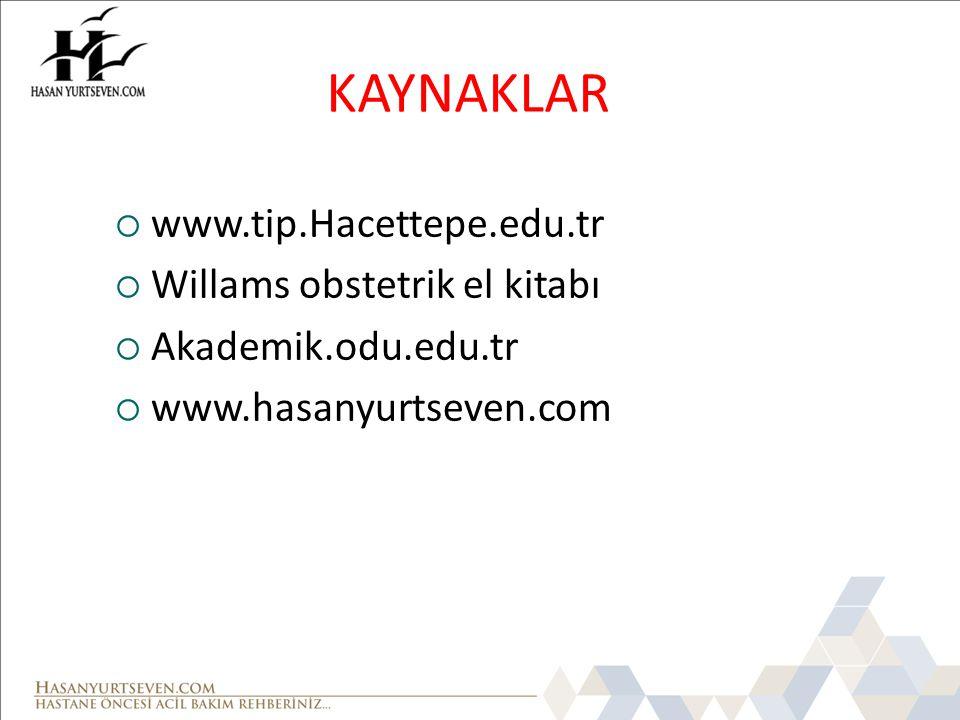 KAYNAKLAR www.tip.Hacettepe.edu.tr Willams obstetrik el kitabı