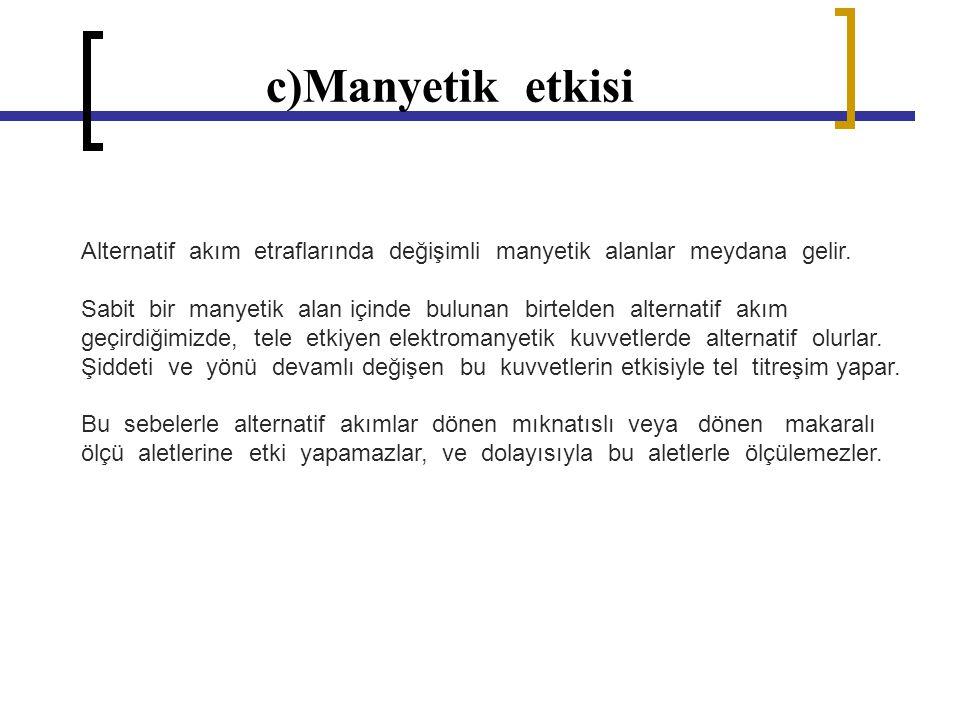 c)Manyetik etkisi Alternatif akım etraflarında değişimli manyetik alanlar meydana gelir.