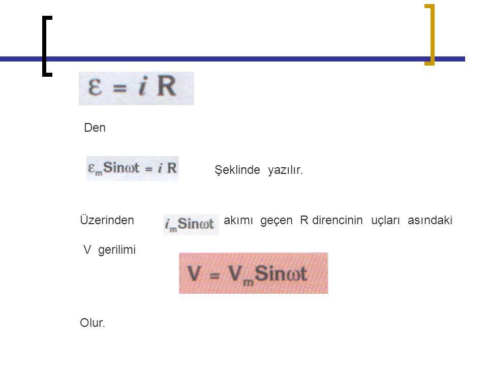 Den Şeklinde yazılır. Üzerinden akımı geçen R direncinin uçları asındaki.