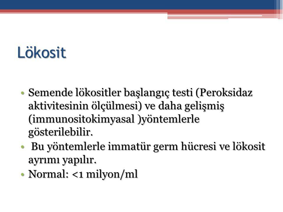Lökosit Semende lökositler başlangıç testi (Peroksidaz aktivitesinin ölçülmesi) ve daha gelişmiş (immunositokimyasal )yöntemlerle gösterilebilir.