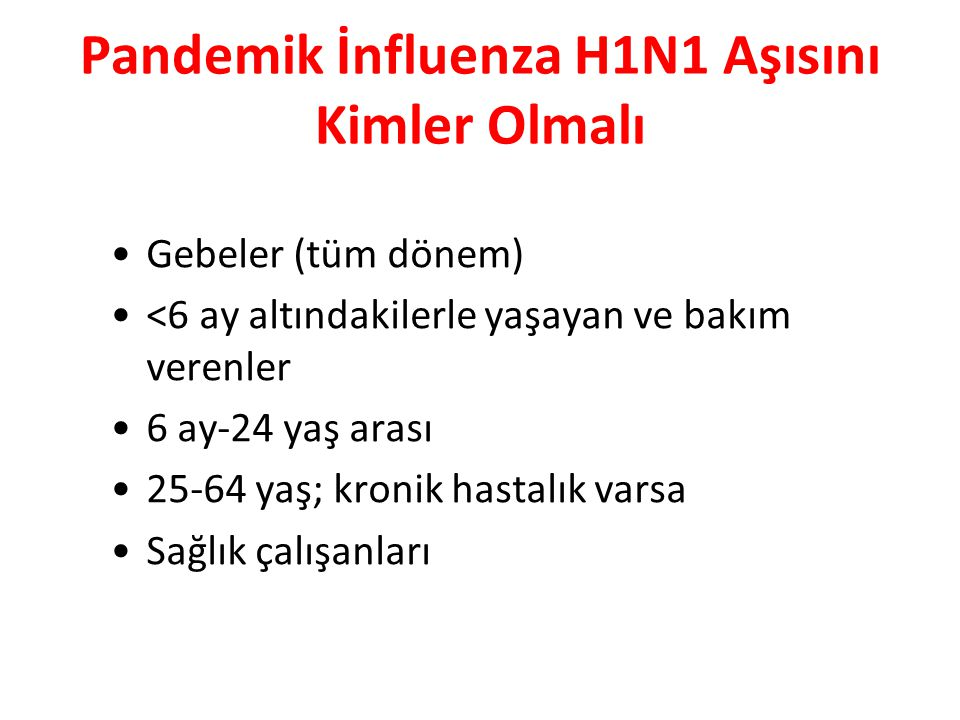 Pandemik İnfluenza H1N1 Aşısını Kimler Olmalı