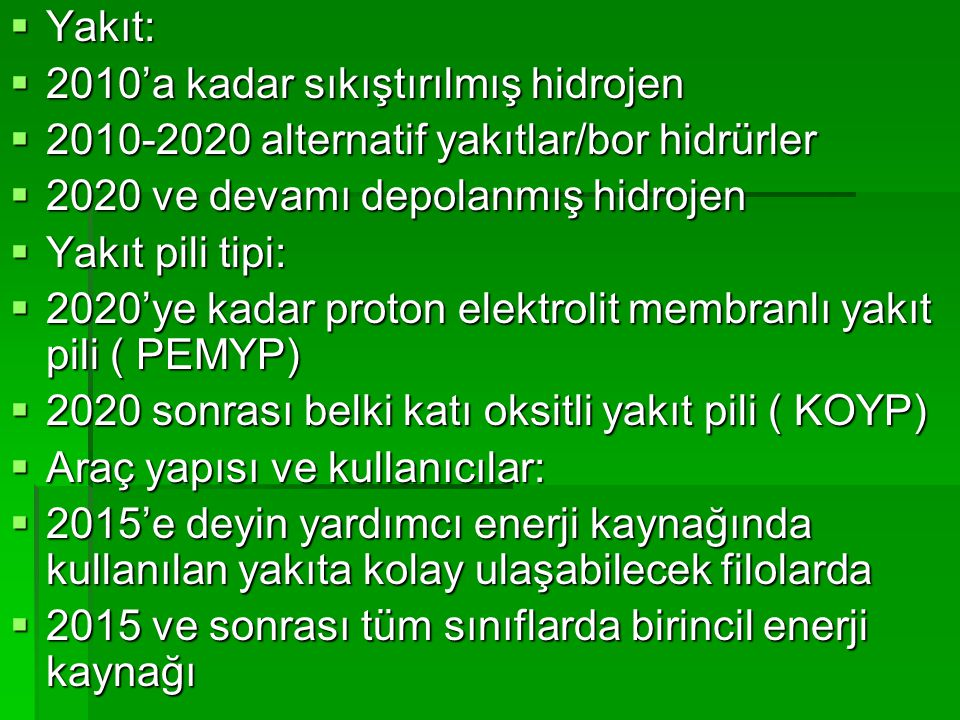 Yakıt: 2010'a kadar sıkıştırılmış hidrojen. 2010-2020 alternatif yakıtlar/bor hidrürler. 2020 ve devamı depolanmış hidrojen.