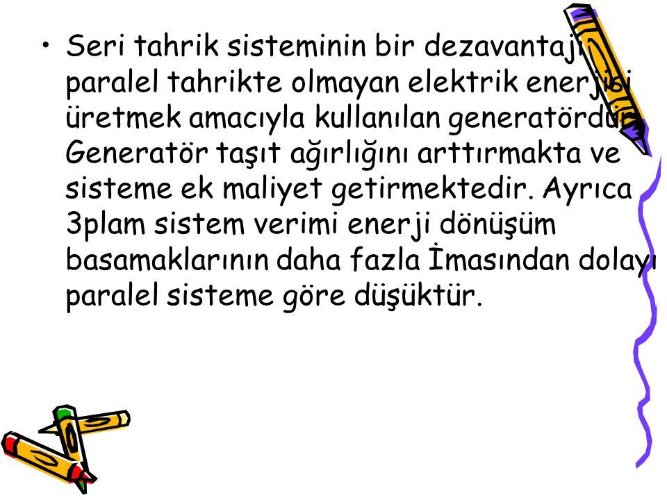 Seri tahrik sisteminin bir dezavantajı paralel tahrikte olmayan elektrik enerjisi üretmek amacıyla kullanılan generatördür.