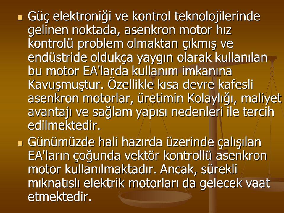 Güç elektroniği ve kontrol teknolojilerinde gelinen noktada, asenkron motor hız kontrolü problem olmaktan çıkmış ve endüstride oldukça yaygın olarak kullanılan bu motor EA larda kullanım imkanına Kavuşmuştur. Özellikle kısa devre kafesli asenkron motorlar, üretimin Kolaylığı, maliyet avantajı ve sağlam yapısı nedenleri ile tercih edilmektedir.
