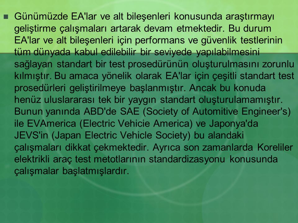 Günümüzde EA lar ve alt bileşenleri konusunda araştırmayı geliştirme çalışmaları artarak devam etmektedir.