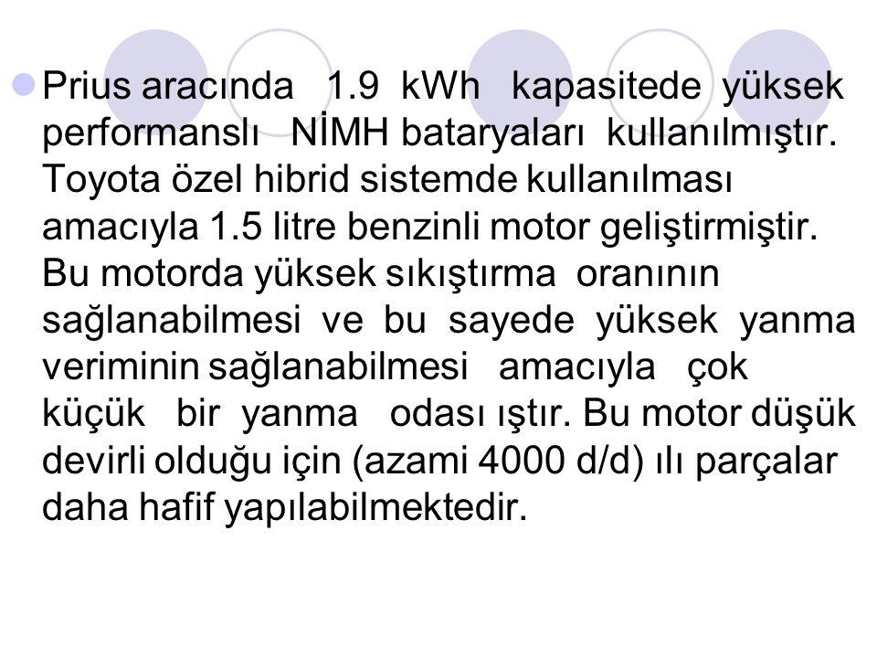Prius aracında 1.9 kWh kapasitede yüksek performanslı NİMH bataryaları kullanılmıştır.