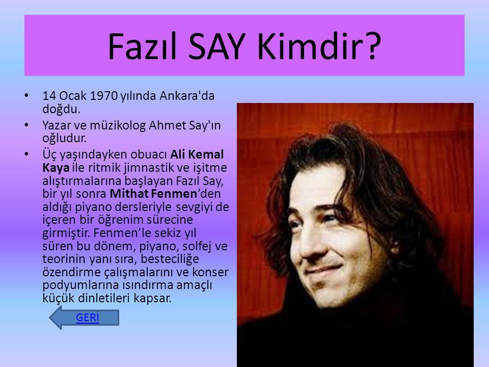 Fazıl SAY Kimdir 14 Ocak 1970 yılında Ankara da doğdu.