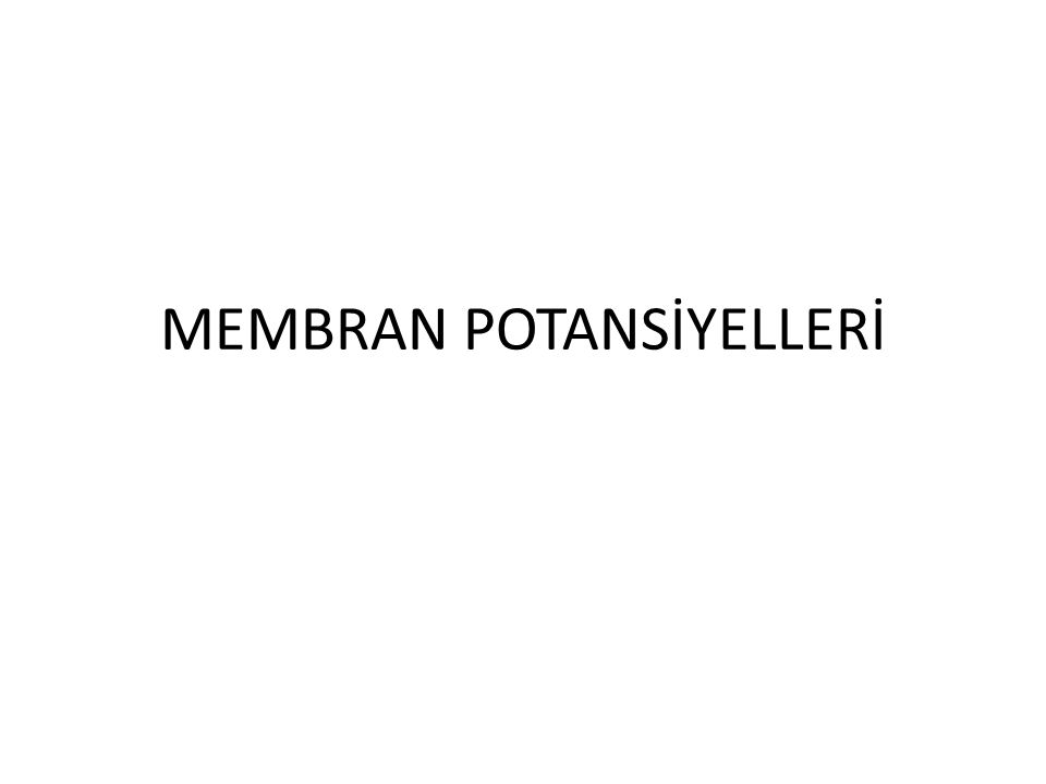 MEMBRAN POTANSİYELLERİ