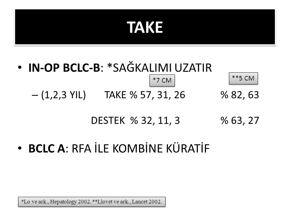 TAKE IN-OP BCLC-B: *SAĞKALIMI UZATIR BCLC A: RFA İLE KOMBİNE KÜRATİF