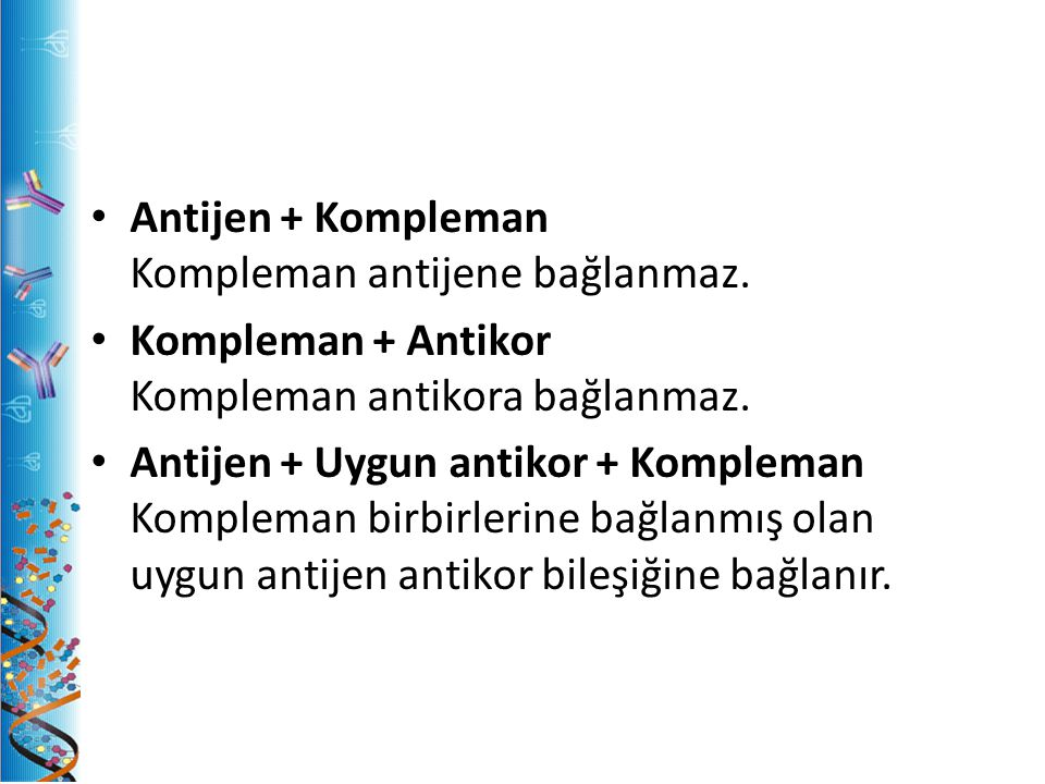 Antijen + Kompleman Kompleman antijene bağlanmaz.