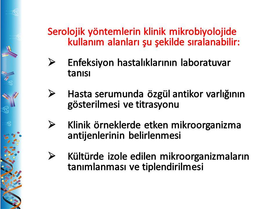 Serolojik yöntemlerin klinik mikrobiyolojide kullanım alanları şu şekilde sıralanabilir: