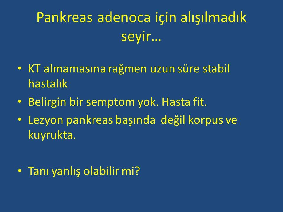 Pankreas adenoca için alışılmadık seyir…