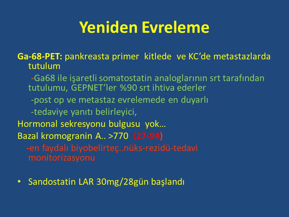 Yeniden Evreleme Ga-68-PET: pankreasta primer kitlede ve KC'de metastazlarda tutulum.
