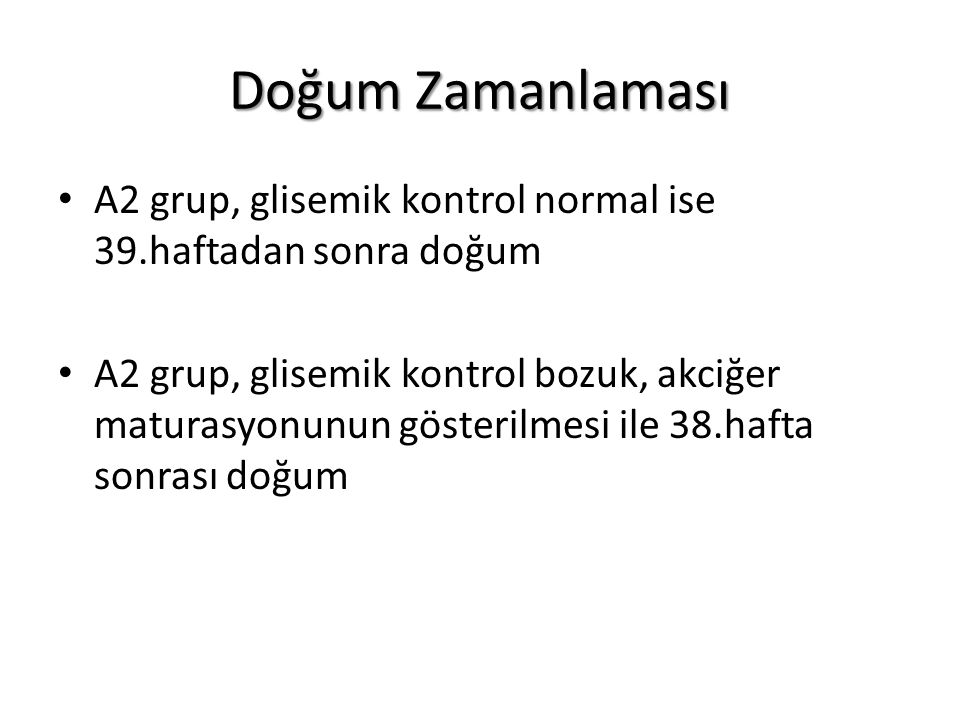 Doğum Zamanlaması A2 grup, glisemik kontrol normal ise 39.haftadan sonra doğum.