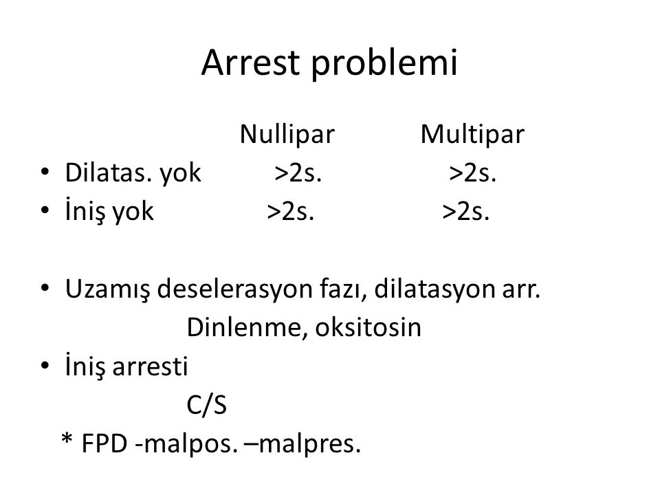 Arrest problemi Nullipar Multipar Dilatas. yok >2s. >2s.
