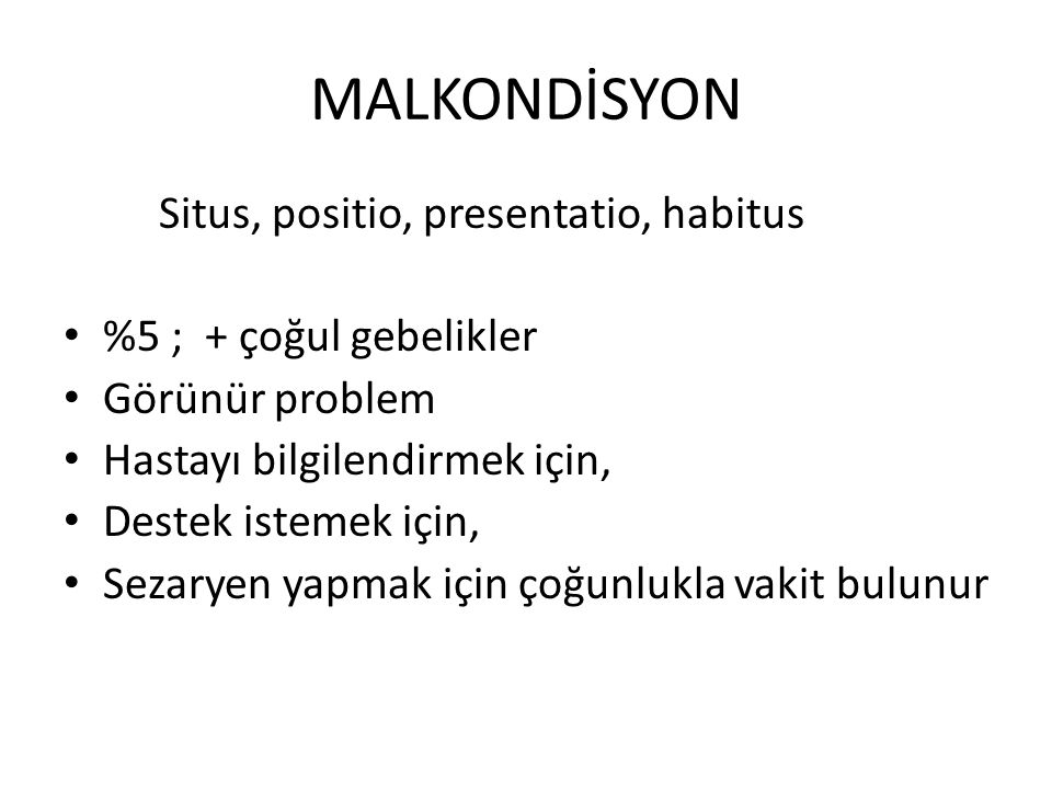 MALKONDİSYON Situs, positio, presentatio, habitus