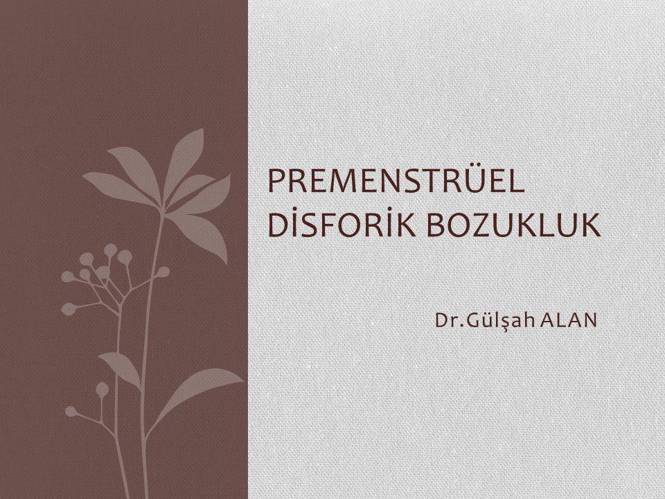 PREMENSTRÜEL DİSFORİK BOZUKLUK