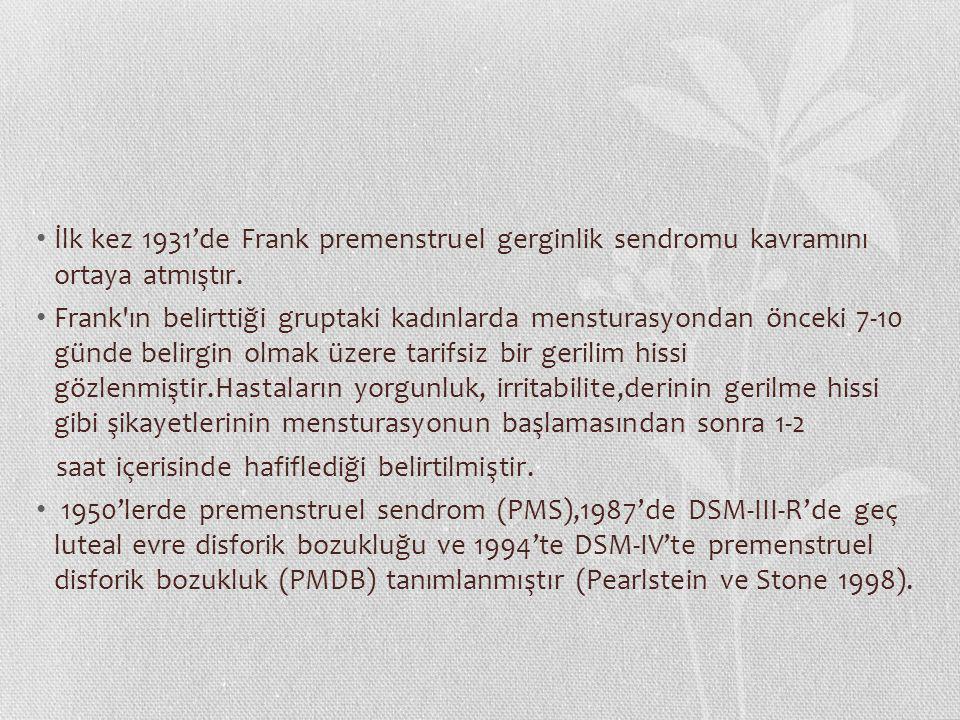 İlk kez 1931'de Frank premenstruel gerginlik sendromu kavramını ortaya atmıştır.
