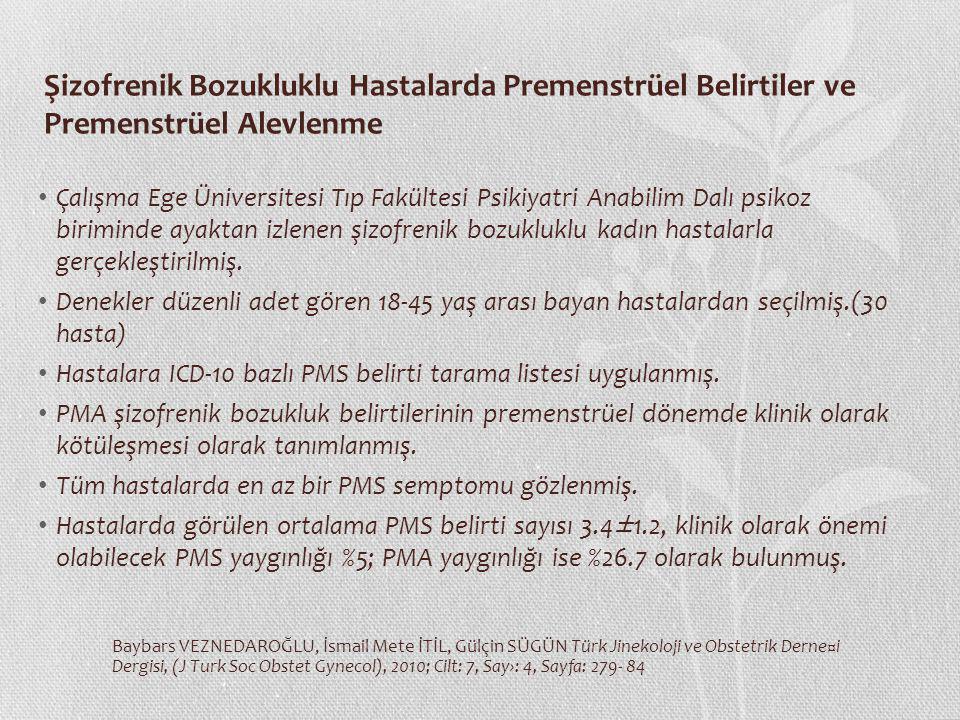 Şizofrenik Bozukluklu Hastalarda Premenstrüel Belirtiler ve Premenstrüel Alevlenme