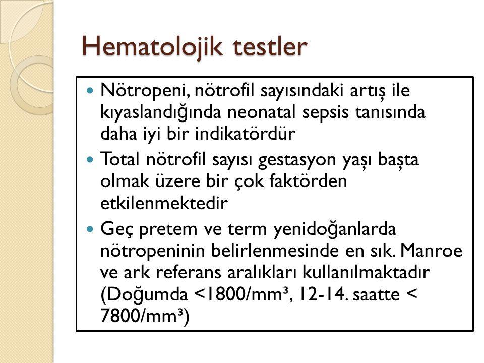 Hematolojik testler Nötropeni, nötrofil sayısındaki artış ile kıyaslandığında neonatal sepsis tanısında daha iyi bir indikatördür.