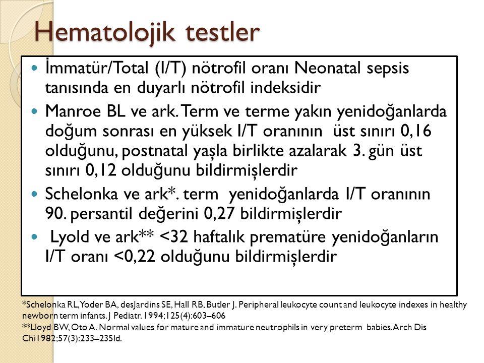 Hematolojik testler İmmatür/Total (I/T) nötrofil oranı Neonatal sepsis tanısında en duyarlı nötrofil indeksidir.