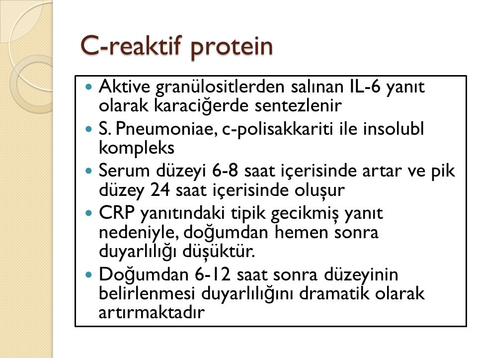C-reaktif protein Aktive granülositlerden salınan IL-6 yanıt olarak karaciğerde sentezlenir. S. Pneumoniae, c-polisakkariti ile insolubl kompleks.